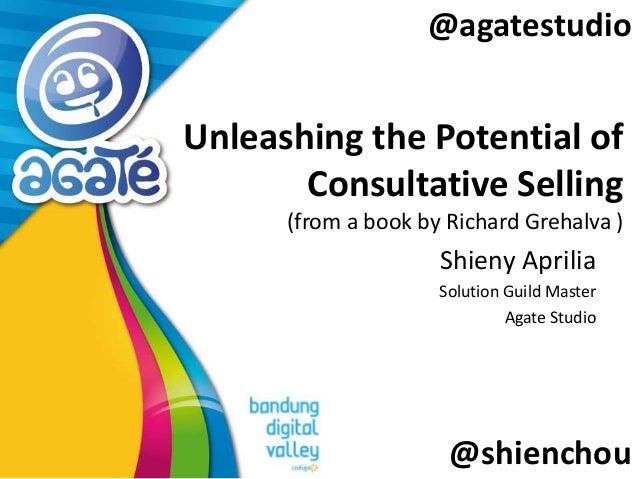@agatestudio  Unleashing the Potential of Consultative Selling (from a book by Richard Grehalva )  Shieny Aprilia Solution...