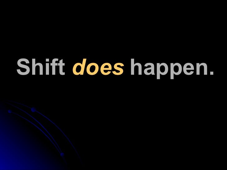 Shift  does  happen.