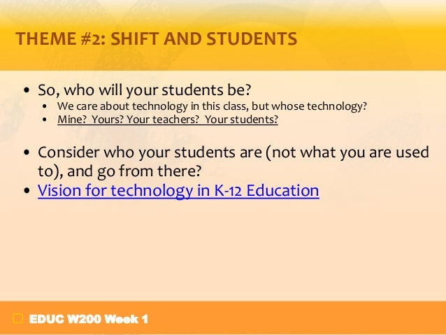 THEME #2: SHIFT AND STUDENTS • So, who will your students be? • We care about technology in this class, but whose technolo...