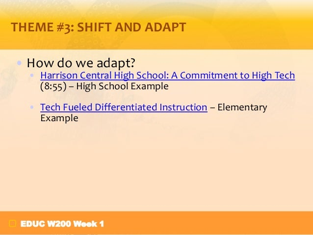 THEME #3: SHIFT AND ADAPT • How do we adapt? • Harrison Central High School: A Commitment to High Tech (8:55) – High Schoo...