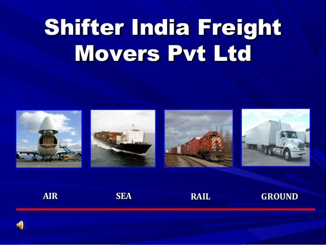 Shifter India FreightShifter India Freight Movers Pvt LtdMovers Pvt Ltd AIRAIR GROUNDGROUNDSEASEA RAILRAIL
