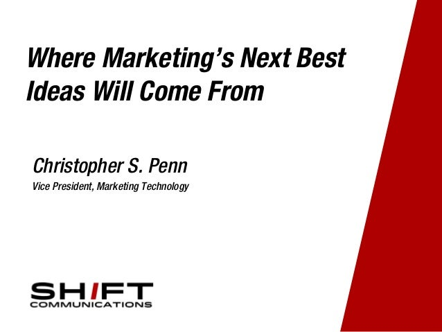 Where Marketing's Next Best Ideas Will Come From Christopher S. Penn Vice President, Marketing Technology