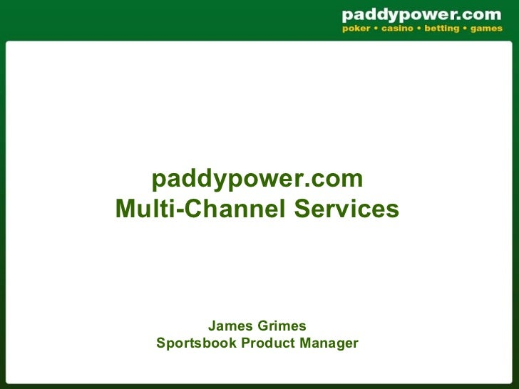 paddypower.comMulti-Channel Services          James Grimes   Sportsbook Product Manager