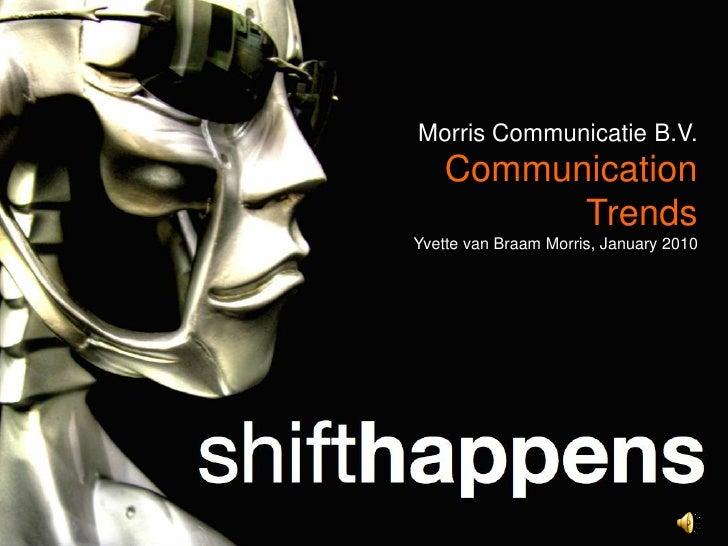 Morris Communicatie B.V.     Communication           Trends Yvette van Braam Morris, January 2010