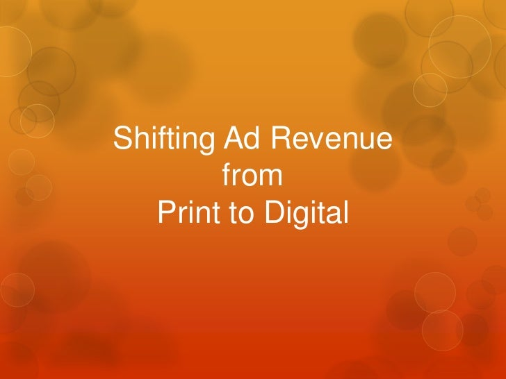 Shifting Ad Revenue         from   Print to Digital