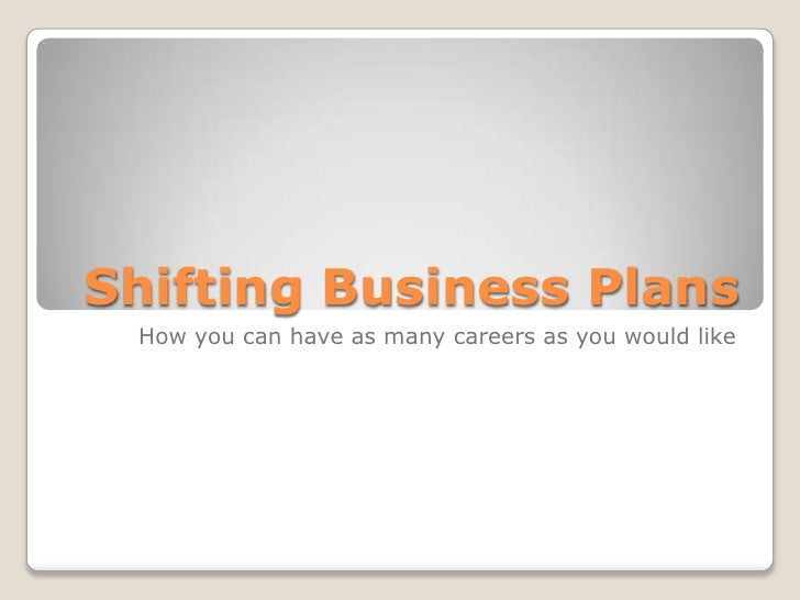 Shifting Business Plans How you can have as many careers as you would like