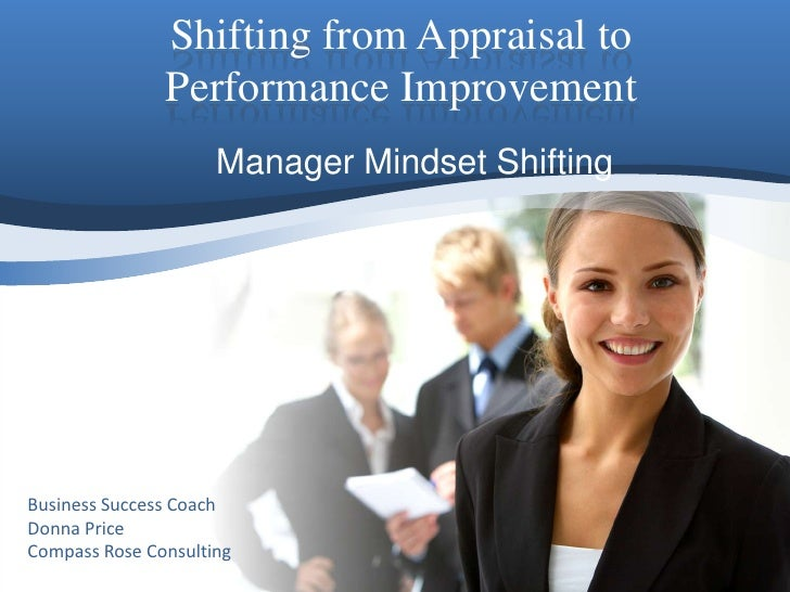 Shifting from Appraisal to Performance Improvement<br />Manager Mindset Shifting<br />Business Success Coach<br />Donna Pr...