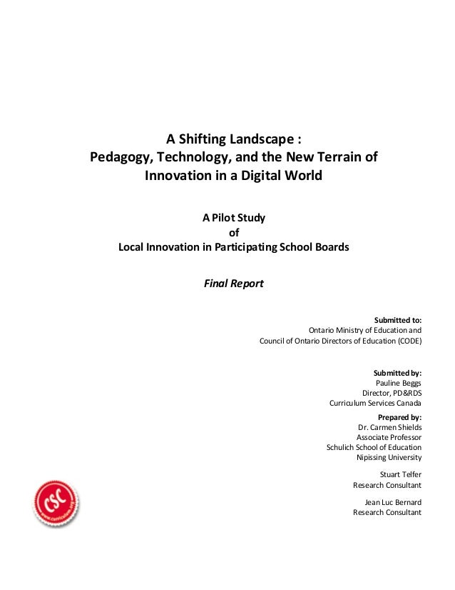 A Shifting Landscape : Pedagogy, Technology, and the New Terrain of  Innovation in a Digital World A Pilot Study of Local Innovation in Participating School Boards Final Report