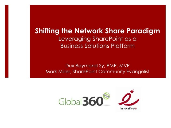 Shifting the Network Share Paradigm<br />Leveraging SharePoint as a Business Solutions Platform<br />Dux Raymond Sy, PMP, ...