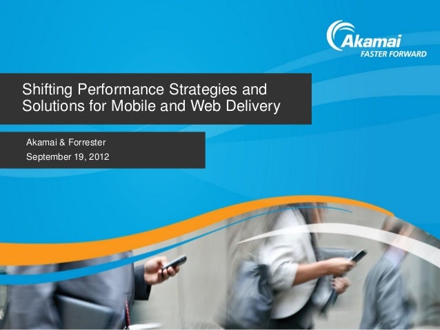 © 2012 Forrester Research, Inc. Reproduction ProhibitedShifting Performance Strategies andSolutions for Mobile and Web Del...