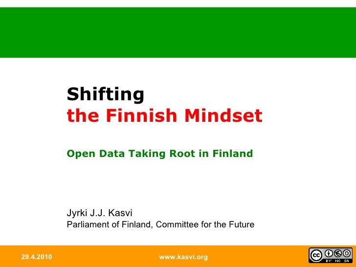 29.4.2010 www.kasvi.org Shifting the Finnish Mindset Open Data Taking Root in Finland Jyrki J.J. Kasvi Parliament of Finla...