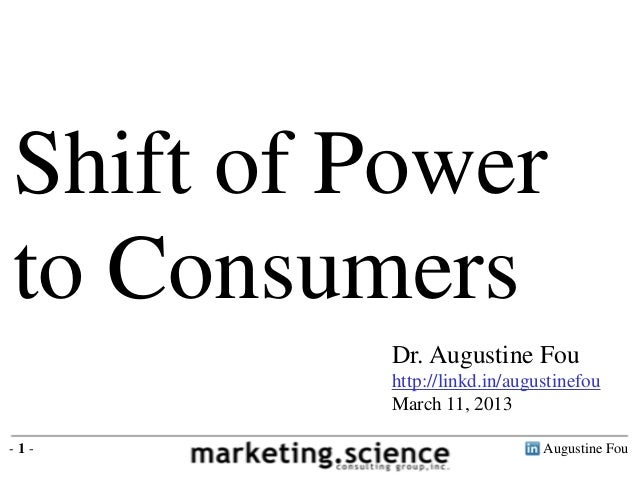 Shift of Powerto Consumers         Dr. Augustine Fou         http://linkd.in/augustinefou         March 11, 2013-1-       ...