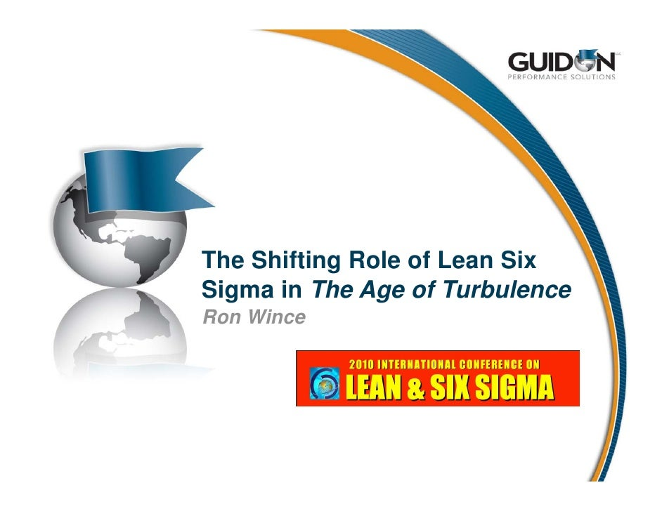 The Shifting Role of Lean Six Sigma in The Age of Turbulence Ron Wince
