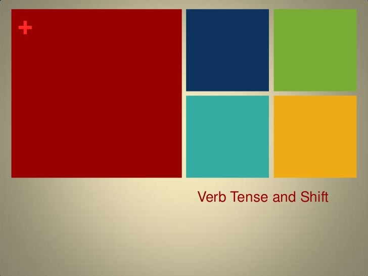 Verb Tense and Shift<br />