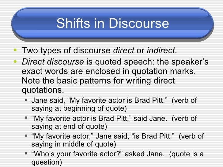 Shifts in Discourse <ul><li>Two types of discourse  direct  or  indirect .  </li></ul><ul><li>Direct discourse  is quoted ...