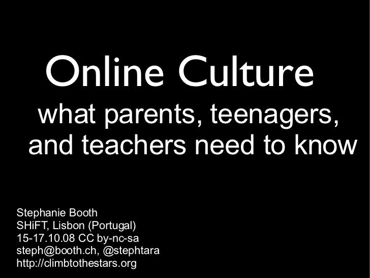 Online Culture <ul><ul><li>what parents, teenagers, </li></ul></ul><ul><ul><li>and teachers need to know </li></ul></ul>St...