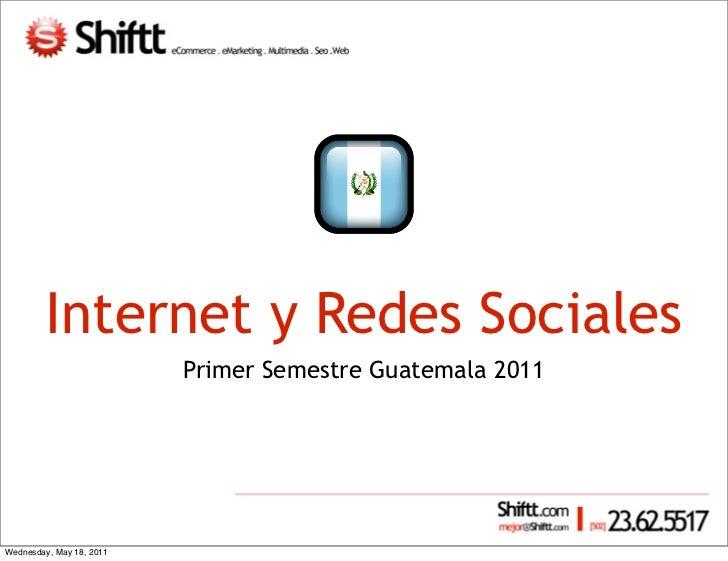 Internet y Redes Sociales                          Primer Semestre Guatemala 2011Wednesday, May 18, 2011