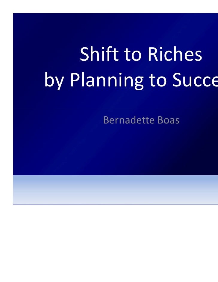 Shift to Richesby Planning to Success      Bernadette Boas
