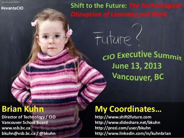 Brian KuhnDirector of Technology / CIOVancouver School Boardwww.vsb.bc.cabkuhn@vsb.bc.ca / @bkuhnMy Coordinates…http://www...