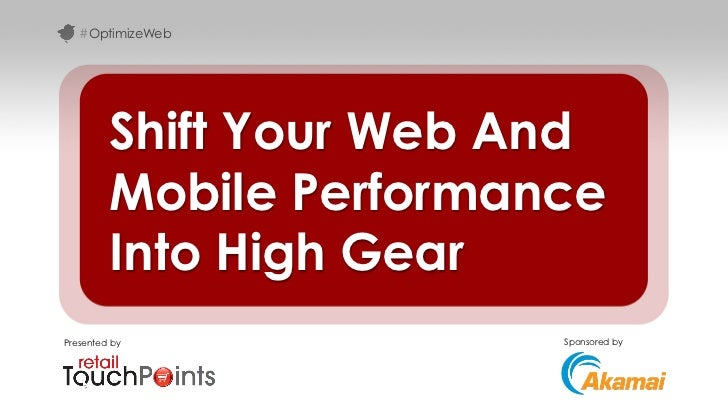 #OptimizeWeb         Shift Your Web And         Mobile Performance         Into High GearPresented by             Sponsore...