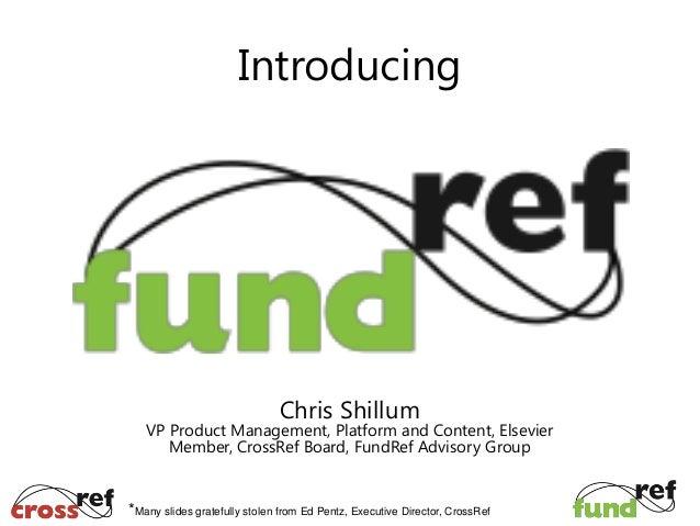 Introducing  Chris Shillum  VP Product Management, Platform and Content, Elsevier Member, CrossRef Board, FundRef Advisory...