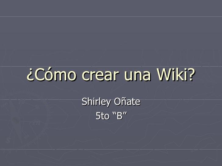 """¿Cómo crear una Wiki? Shirley Oñate 5to """"B"""""""