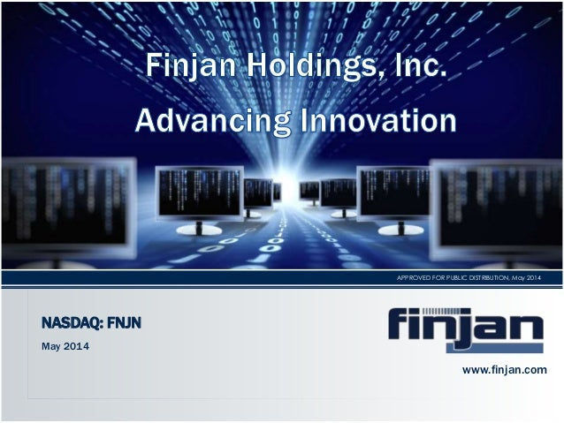 STRICTLY CONFIDENTIAL. NOT FOR PUBLIC DISTRIBUTION.APPROVED FOR PUBLIC DISTRIBUTION, May 2014 NASDAQ: FNJN May 2014 www.fi...