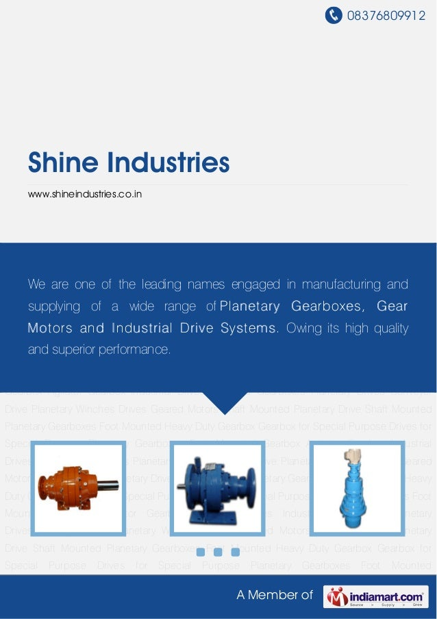 08376809912A Member ofShine Industrieswww.shineindustries.co.inPlanetary Gearboxes Foot Mounted Gearbox Agitator Gearbox I...
