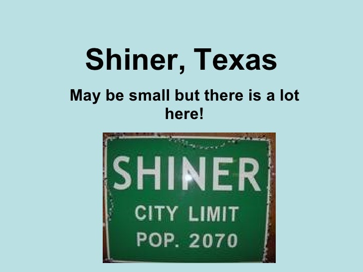Shiner, Texas May be small but there is a lot here!