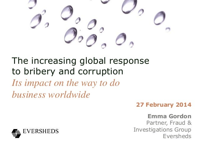 The increasing global response to bribery and corruption  Its impact on the way to do business worldwide 27 February 2014 ...