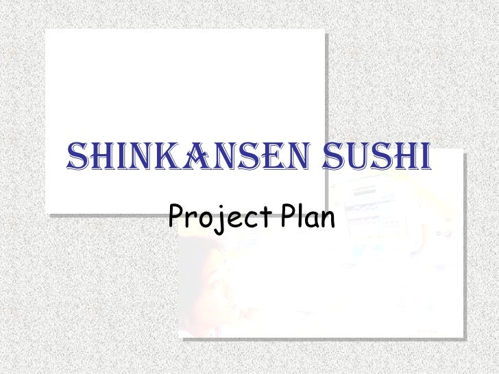 Shinkansen Sushi Project Plan - Susan