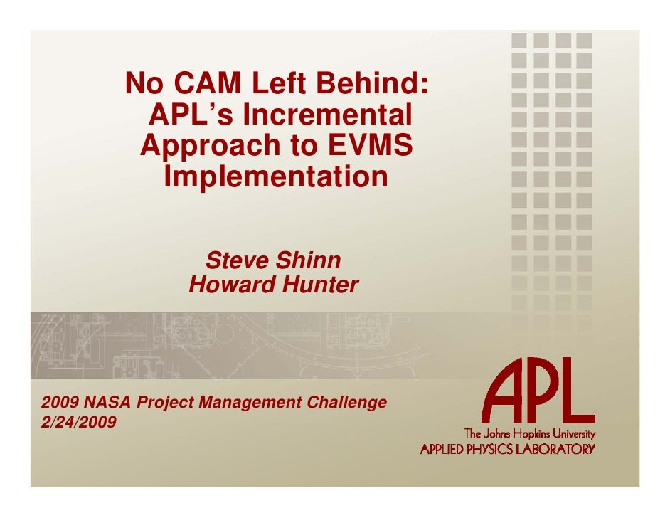No CAM Left Behind:          APL's Incremental          Approach to EVMS           Implementation                 Steve Sh...
