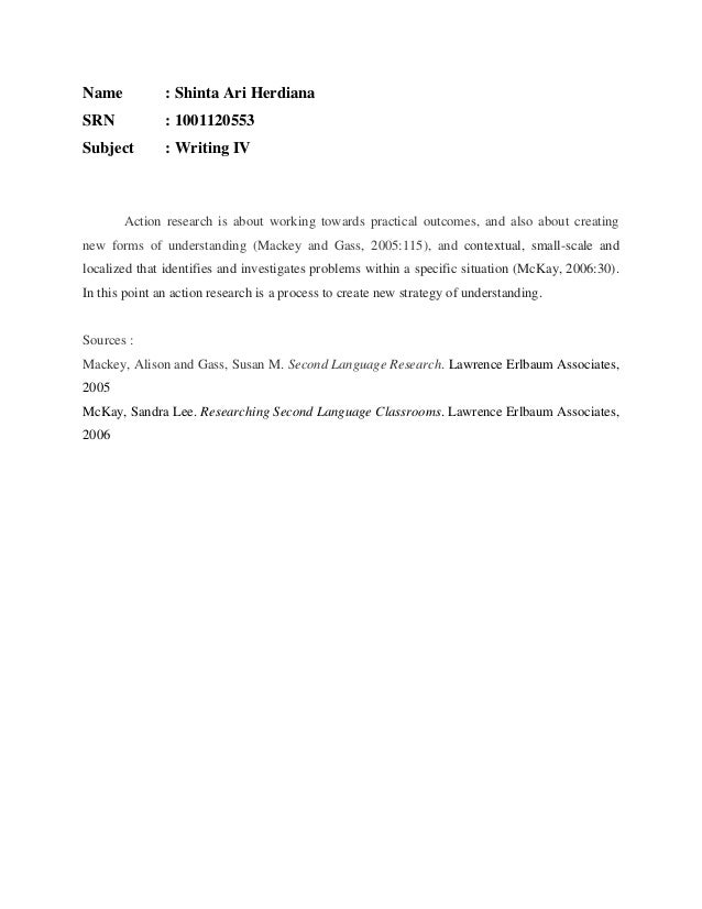Name  : Shinta Ari Herdiana  SRN  : 1001120553  Subject  : Writing IV  Action research is about working towards practical ...