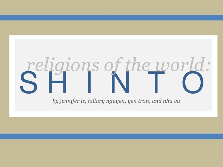 religions of the world:<br />S H  I  N  T  O<br />by jennifer le, hillary nguyen, yen tran, and nhu vu<br />