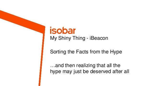 My Shiny Thing - iBeacon Sorting the Facts from the Hype …and then realizing that all the hype may just be deserved after ...