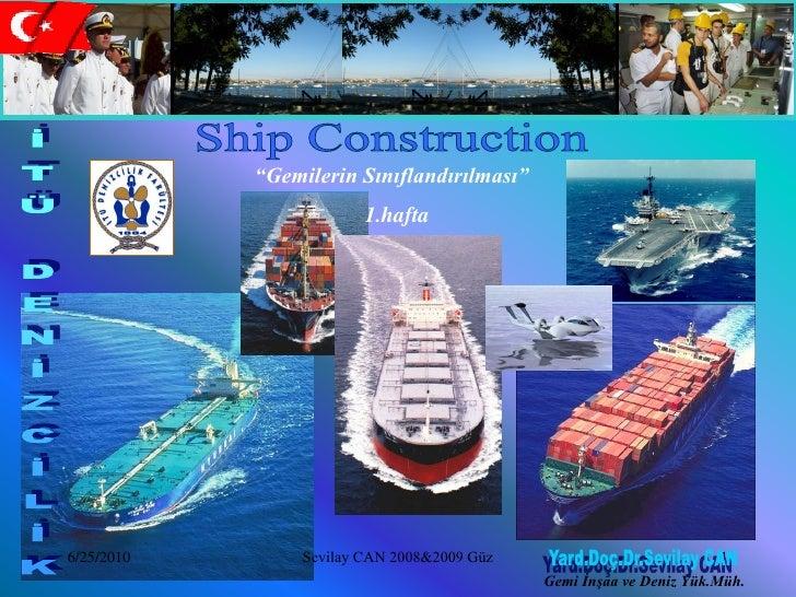 """""""Gemilerin Sınıflandırılması""""                         1.hafta6/25/2010        Sevilay CAN 2008&2009 Güz                   ..."""