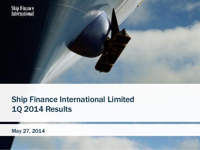 Ship Finance International Q1 2014 results presentation