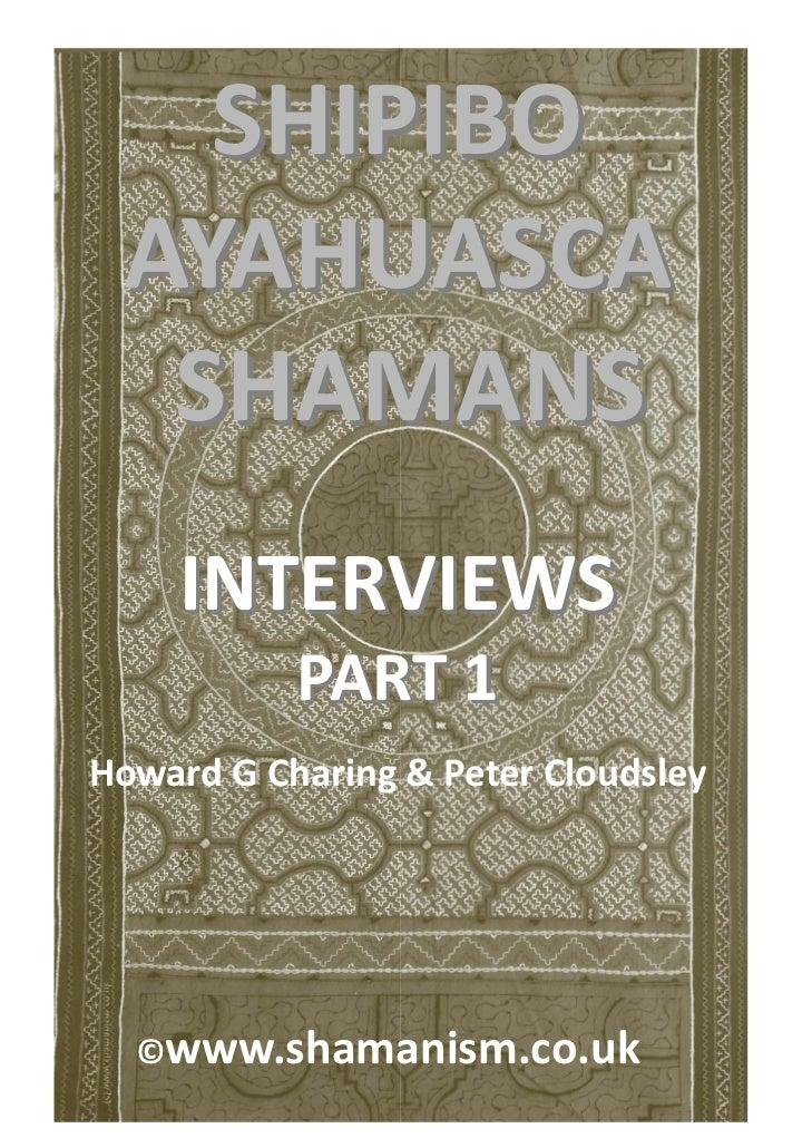 SHIPIBO AYAHUASCA SHAMANS                      INTERVIEWS           PART1HowardGCharing&PeterCloudsley  ©ww...