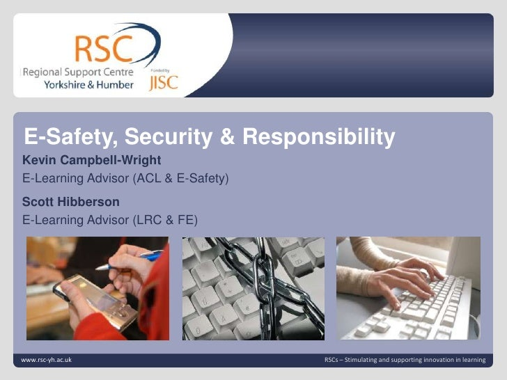 E-Safety, Security & Responsibility<br />Click to edit Master title style<br />Kevin Campbell-Wright<br />E-Learning Advis...