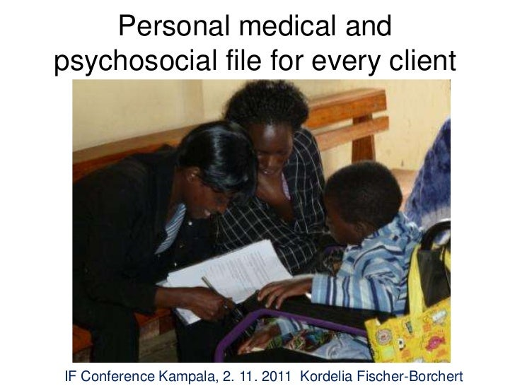 Personal medical andpsychosocial file for every clientIF Conference Kampala, 2. 11. 2011 Kordelia Fischer-Borchert