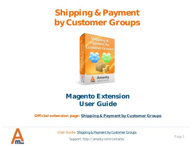 Shipping & Payment By Customer Groups Magento Extension User Guide Official extension page: Shipping & Payment by Customer...