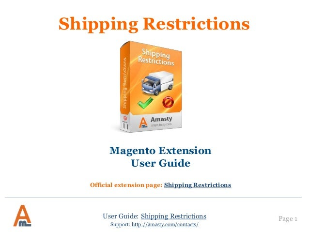 User Guide: Shipping Restrictions Page 1 Shipping Restrictions Magento Extension User Guide Official extension page: Shipp...