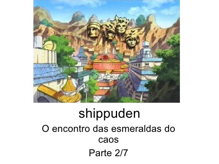 shippuden O encontro das esmeraldas do caos Parte 2/7