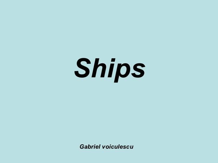 Ships Gabriel voiculescu