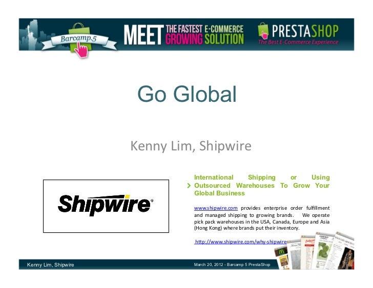 Go Global                      Kenny Lim, Shipwire                                      International   Shipping or ...