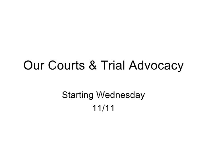 Our Courts & Trial Advocacy Starting Wednesday 11/11