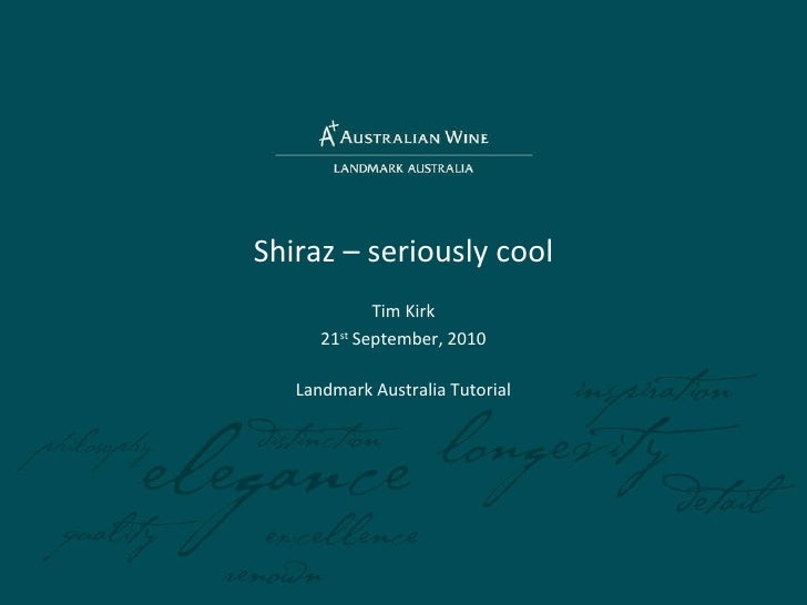 Shiraz – seriously cool Tim Kirk 21 st  September, 2010 Landmark Australia Tutorial