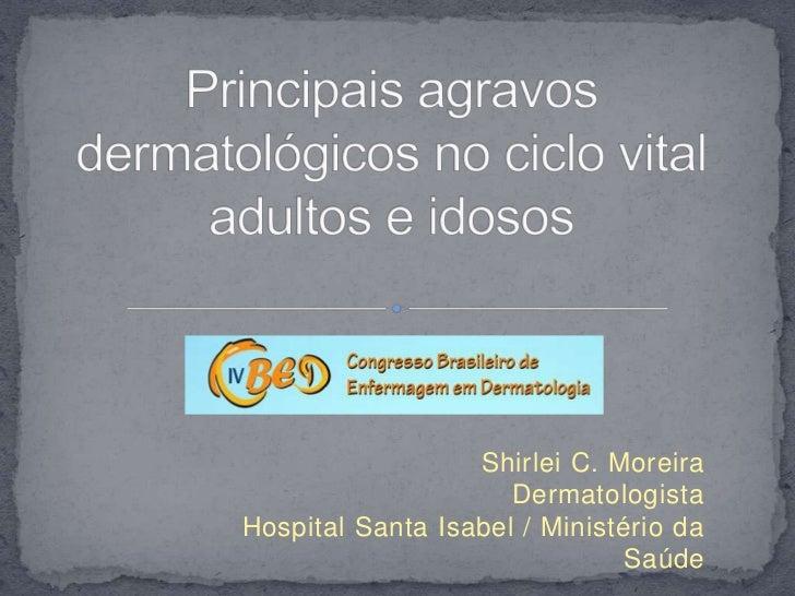 Shirlei C. Moreira                     DermatologistaHospital Santa Isabel / Ministério da                               S...