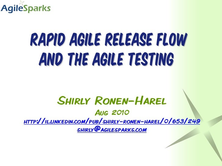 Rapid agile release flow   and the agile testing          Shirly Ronen-Harel                      Aug 2010http://il.linked...