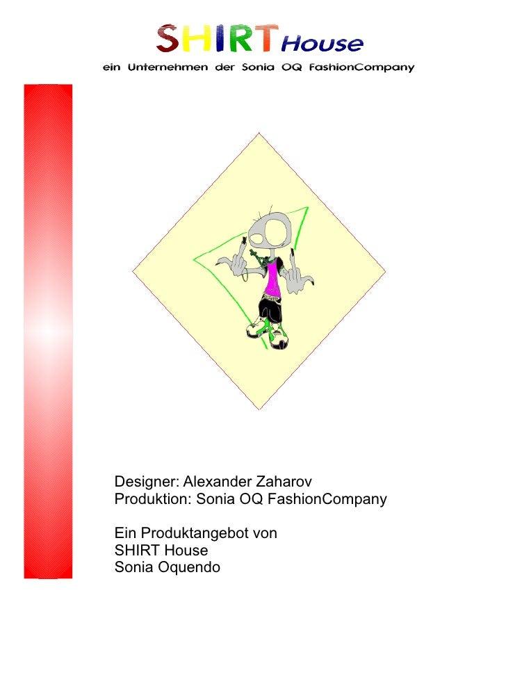 SHIRTHouse ein Unternehmen der Sonia OQ FashionCompany      Designer: Alexander Zaharov  Produktion: Sonia OQ FashionCompa...